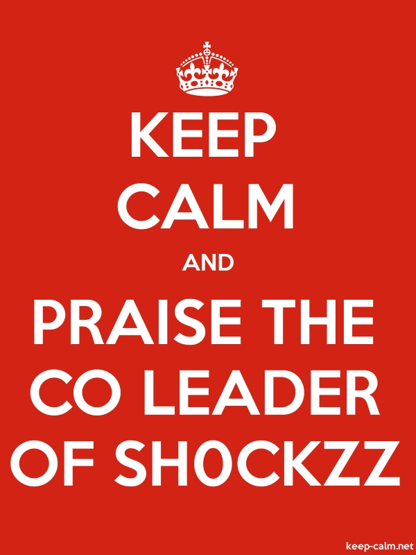 KEEP CALM AND PRAISE THE CO LEADER OF SH0CKZZ - white/red - Default (600x800)