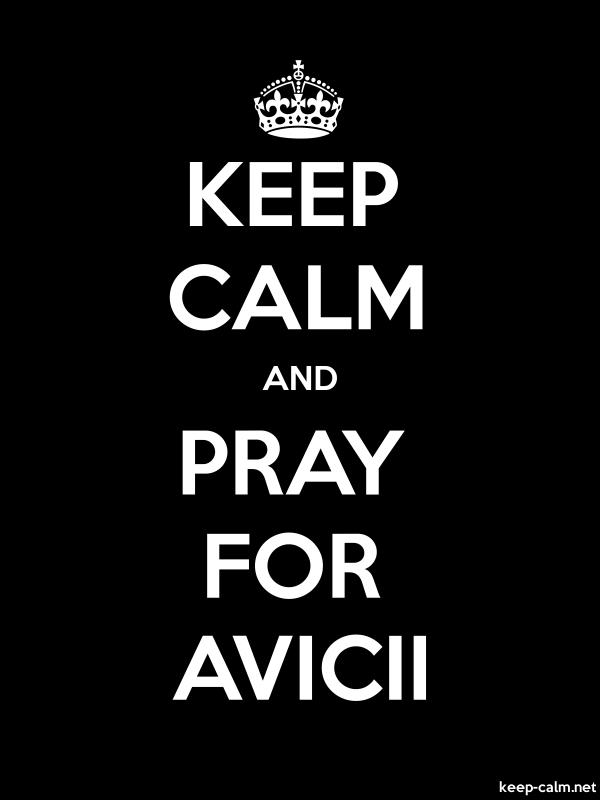KEEP CALM AND PRAY FOR AVICII - white/black - Default (600x800)