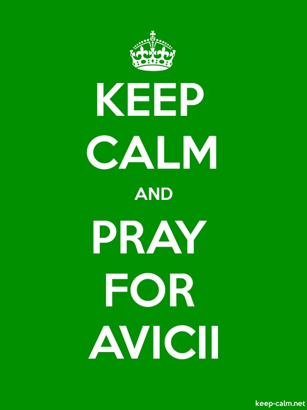 KEEP CALM AND PRAY FOR AVICII - white/green - Default (600x800)