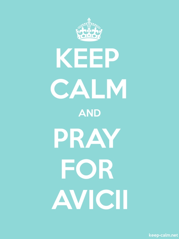 KEEP CALM AND PRAY FOR AVICII - white/lightblue - Default (600x800)