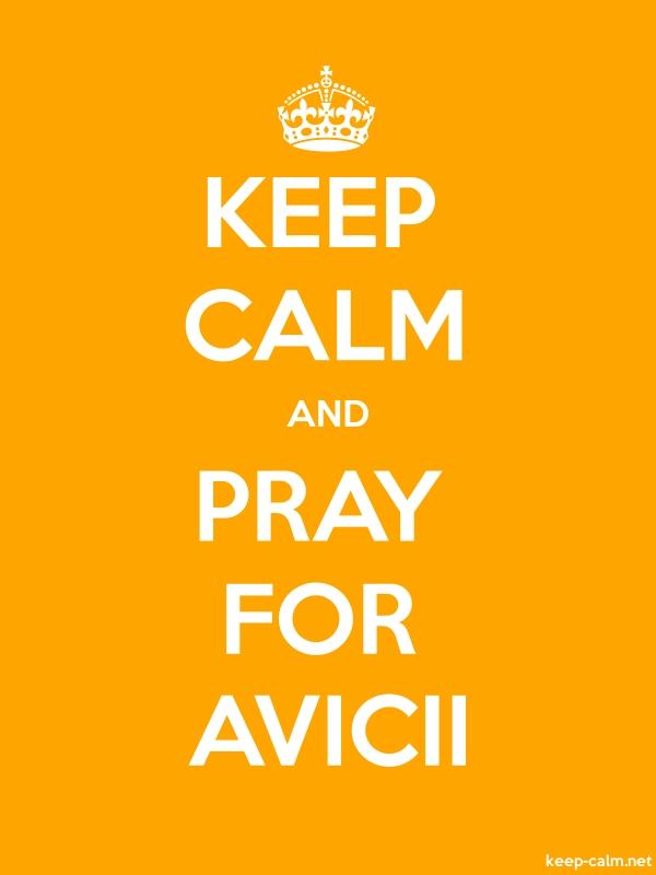 KEEP CALM AND PRAY FOR AVICII - white/orange - Default (600x800)