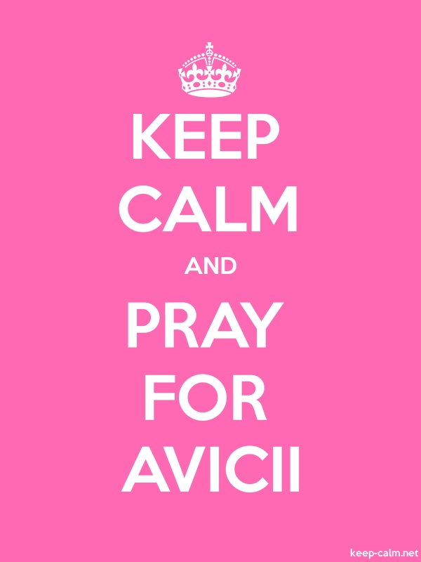 KEEP CALM AND PRAY FOR AVICII - white/pink - Default (600x800)