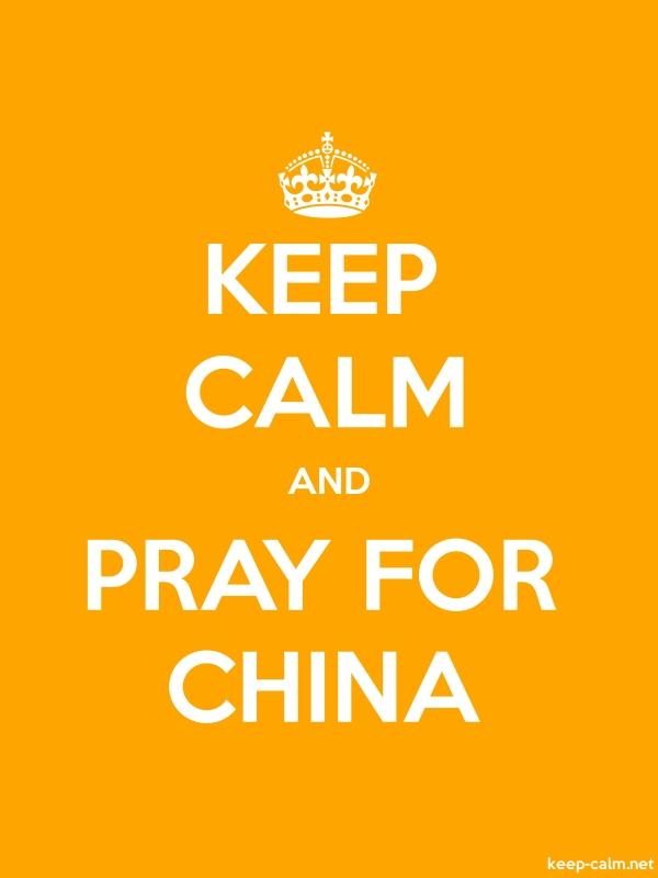 KEEP CALM AND PRAY FOR CHINA - white/orange - Default (600x800)
