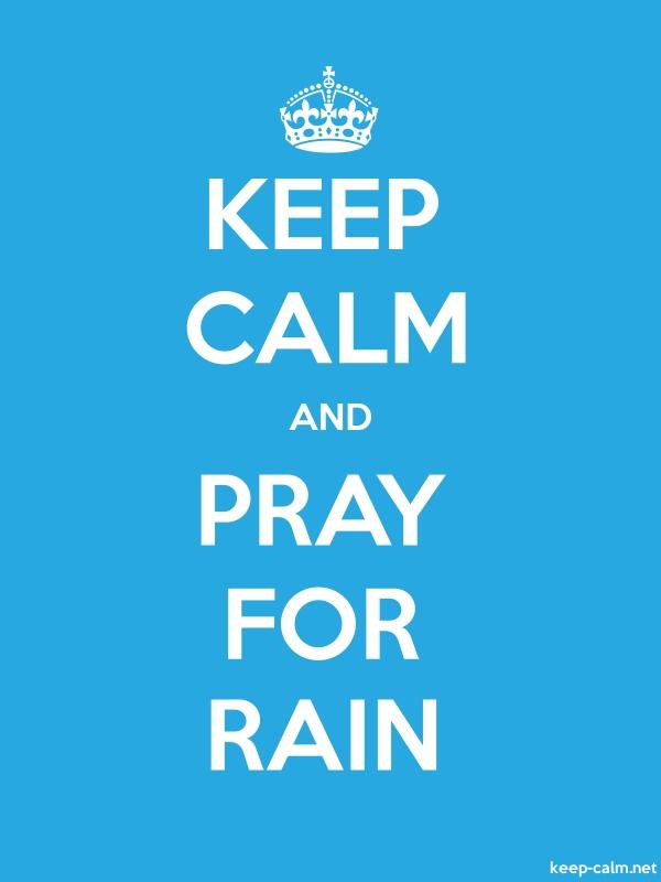 KEEP CALM AND PRAY FOR RAIN - white/blue - Default (600x800)