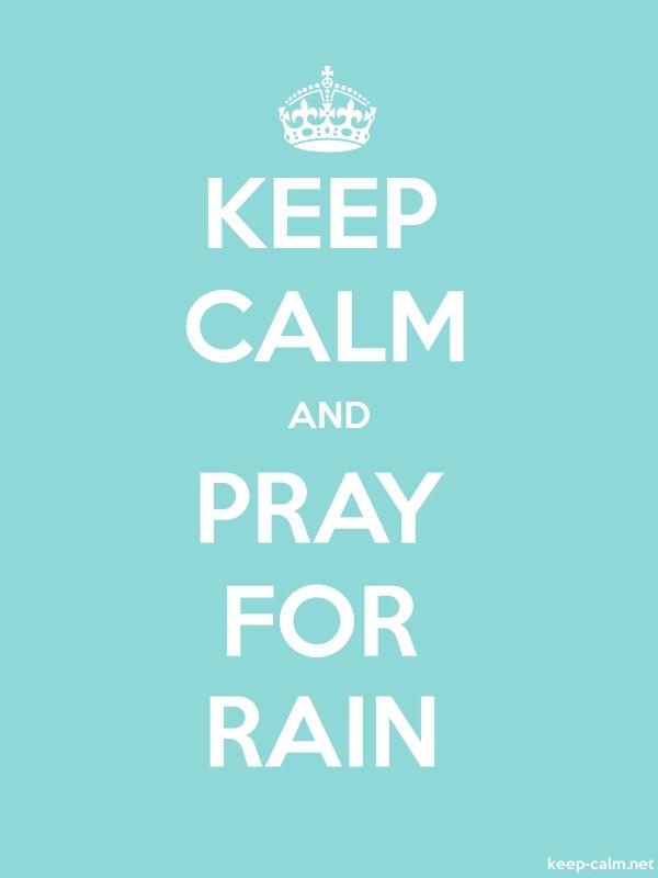 KEEP CALM AND PRAY FOR RAIN - white/lightblue - Default (600x800)