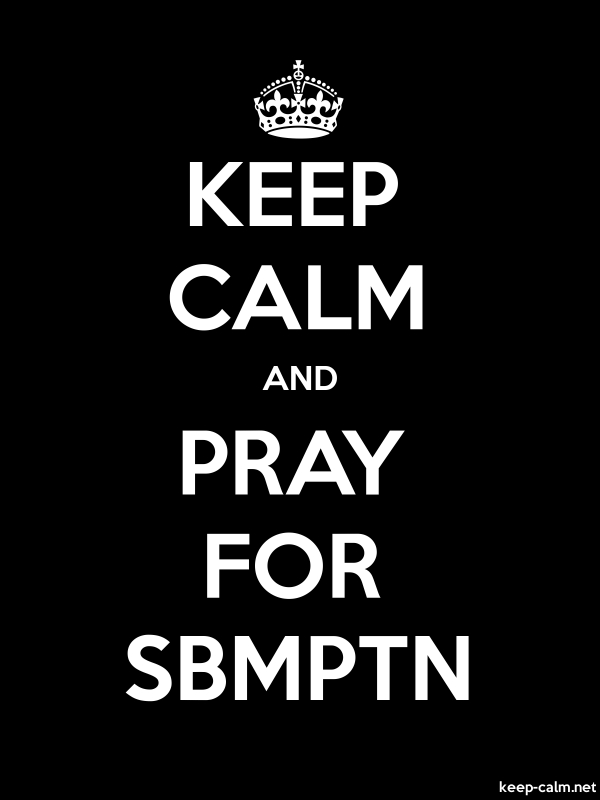 KEEP CALM AND PRAY FOR SBMPTN - white/black - Default (600x800)
