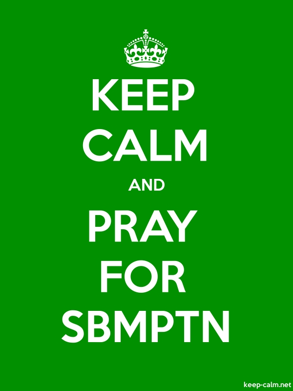KEEP CALM AND PRAY FOR SBMPTN - white/green - Default (600x800)