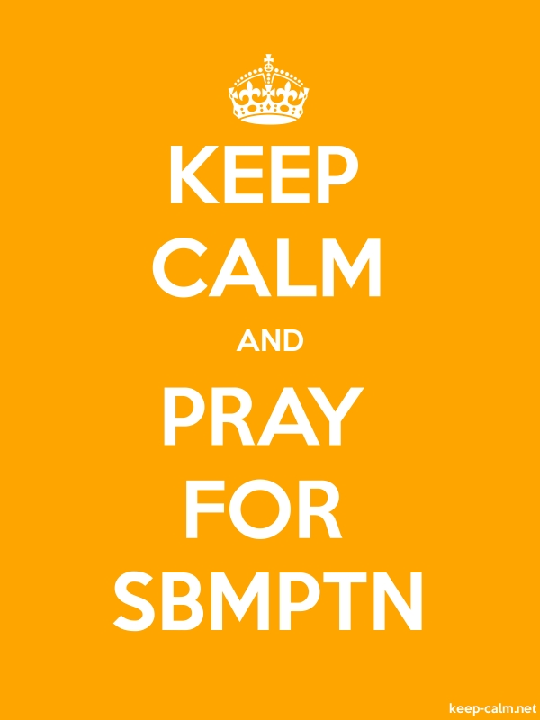 KEEP CALM AND PRAY FOR SBMPTN - white/orange - Default (600x800)