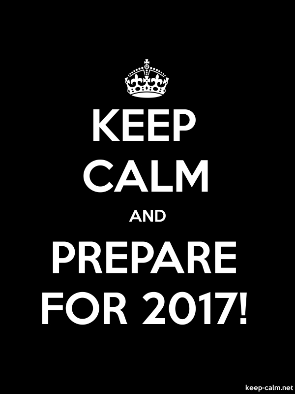 KEEP CALM AND PREPARE FOR 2017! - white/black - Default (600x800)