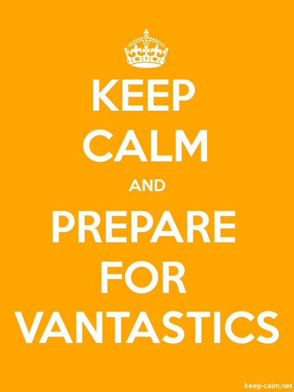 KEEP CALM AND PREPARE FOR VANTASTICS - white/orange - Default (600x800)