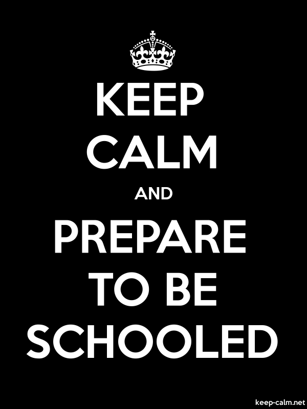 KEEP CALM AND PREPARE TO BE SCHOOLED - white/black - Default (600x800)