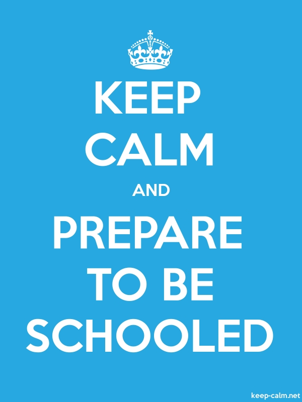 KEEP CALM AND PREPARE TO BE SCHOOLED - white/blue - Default (600x800)