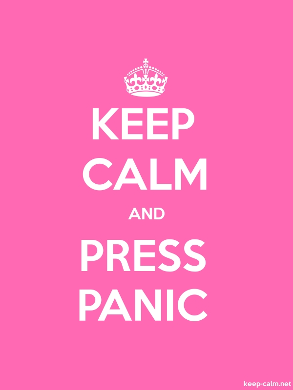 KEEP CALM AND PRESS PANIC - white/pink - Default (600x800)