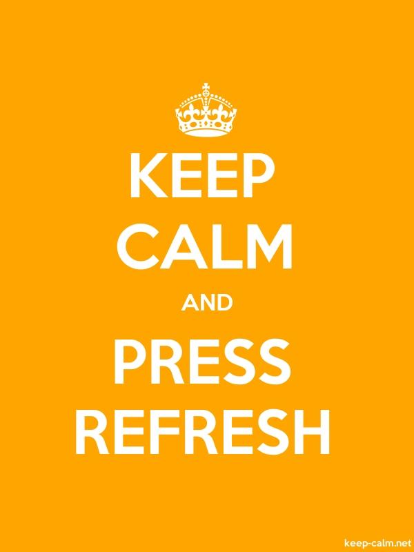 KEEP CALM AND PRESS REFRESH - white/orange - Default (600x800)