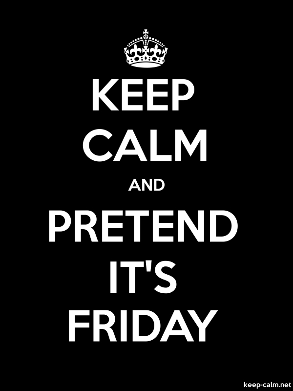 KEEP CALM AND PRETEND IT'S FRIDAY - white/black - Default (600x800)