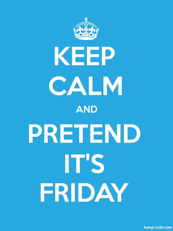 KEEP CALM AND PRETEND IT'S FRIDAY - white/blue - Default (600x800)