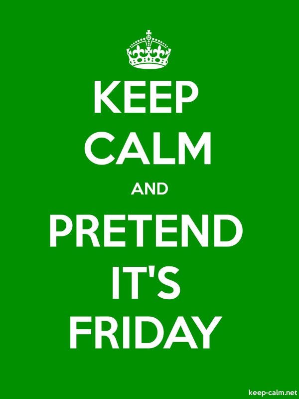 KEEP CALM AND PRETEND IT'S FRIDAY - white/green - Default (600x800)