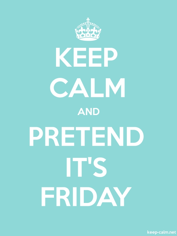 KEEP CALM AND PRETEND IT'S FRIDAY - white/lightblue - Default (600x800)