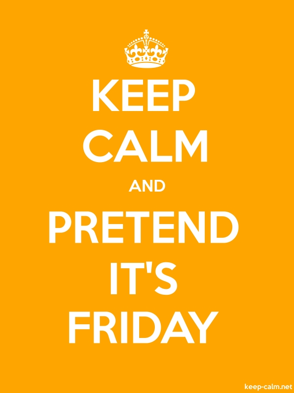 KEEP CALM AND PRETEND IT'S FRIDAY - white/orange - Default (600x800)