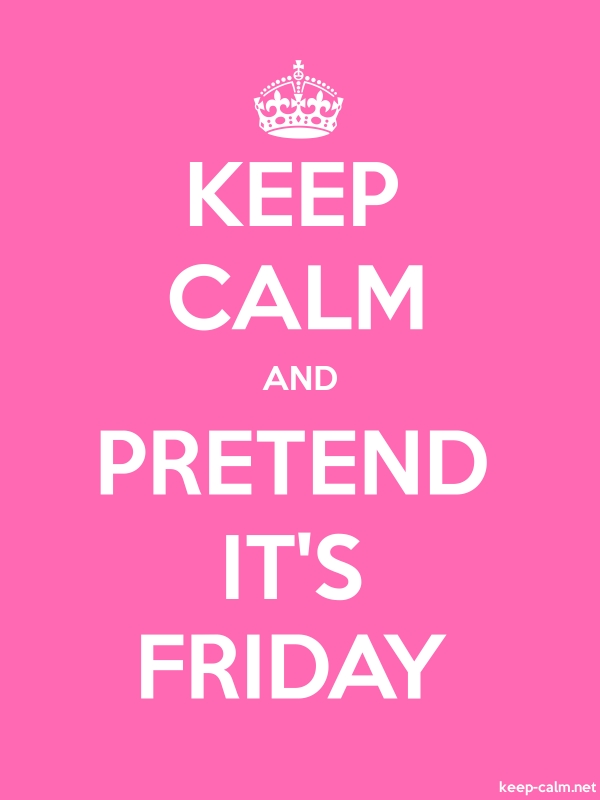 KEEP CALM AND PRETEND IT'S FRIDAY - white/pink - Default (600x800)