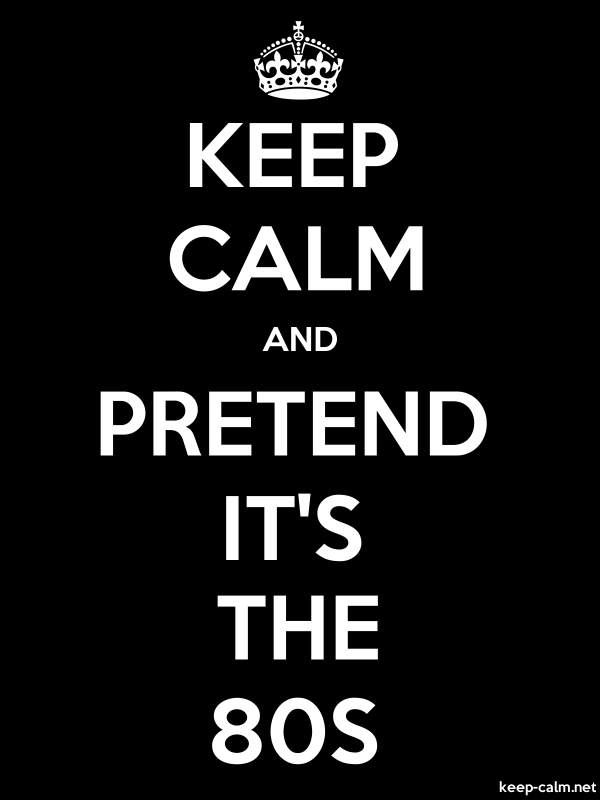 KEEP CALM AND PRETEND IT'S THE 80S - white/black - Default (600x800)