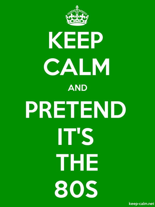 KEEP CALM AND PRETEND IT'S THE 80S - white/green - Default (600x800)