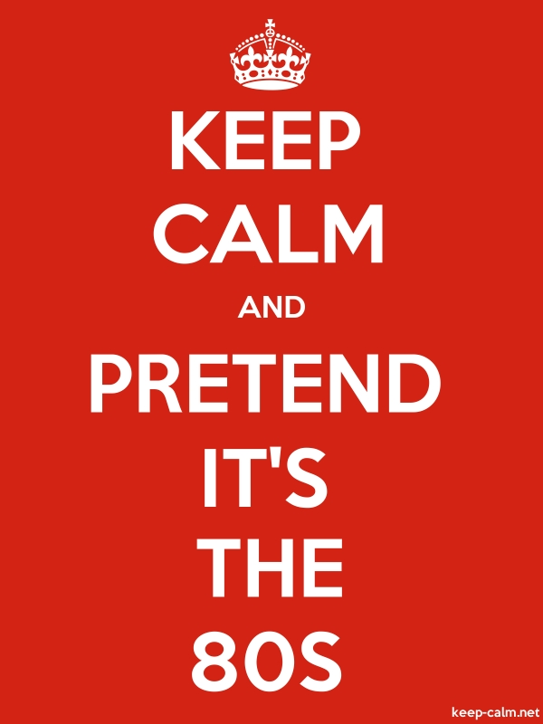 KEEP CALM AND PRETEND IT'S THE 80S - white/red - Default (600x800)