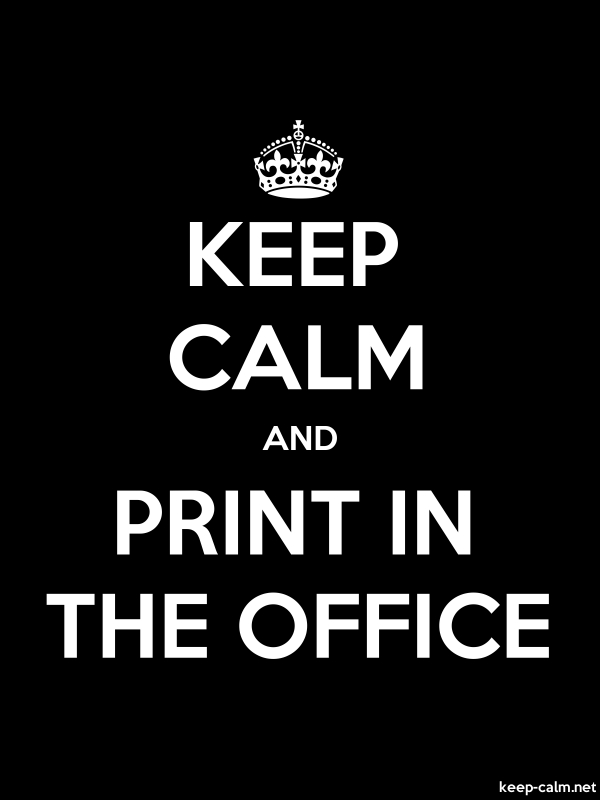 KEEP CALM AND PRINT IN THE OFFICE - white/black - Default (600x800)