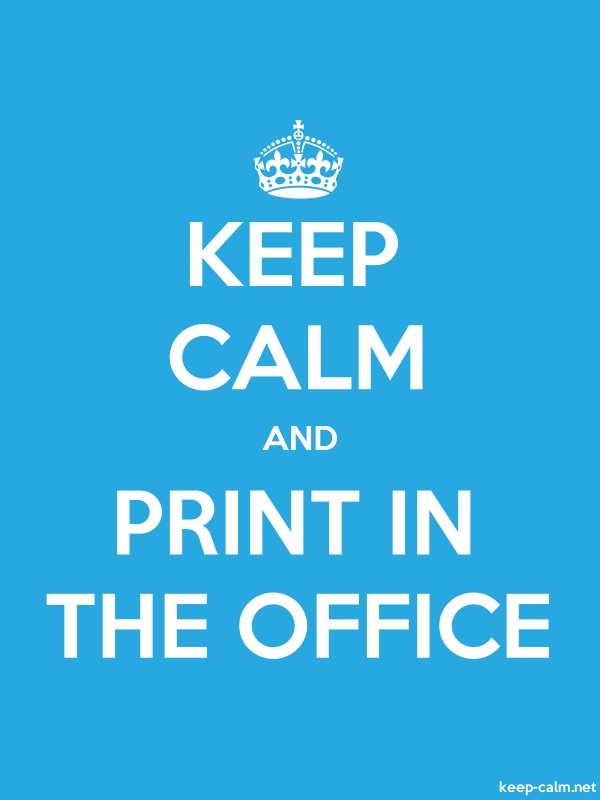 KEEP CALM AND PRINT IN THE OFFICE - white/blue - Default (600x800)