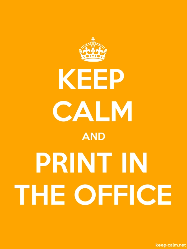 KEEP CALM AND PRINT IN THE OFFICE - white/orange - Default (600x800)