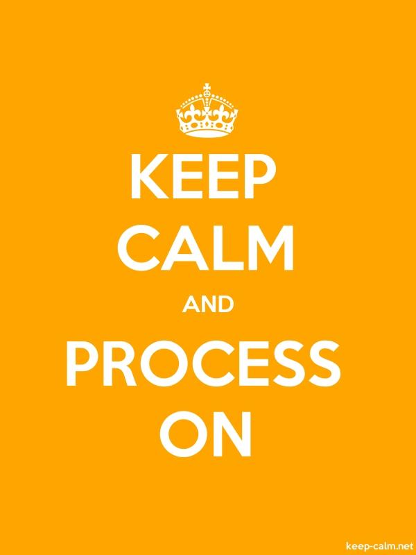 KEEP CALM AND PROCESS ON - white/orange - Default (600x800)