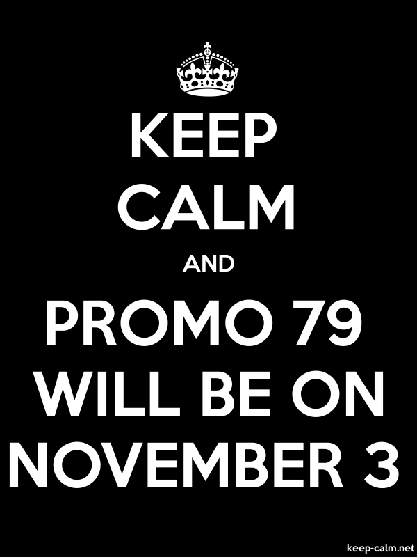 KEEP CALM AND PROMO 79 WILL BE ON NOVEMBER 3 - white/black - Default (600x800)