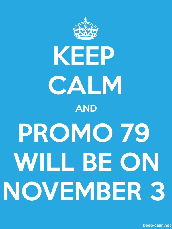 KEEP CALM AND PROMO 79 WILL BE ON NOVEMBER 3 - white/blue - Default (600x800)