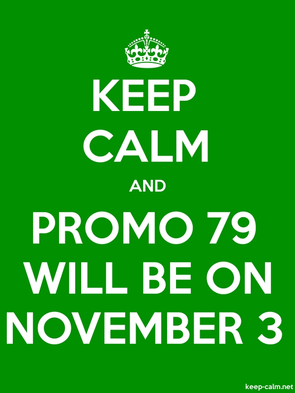 KEEP CALM AND PROMO 79 WILL BE ON NOVEMBER 3 - white/green - Default (600x800)