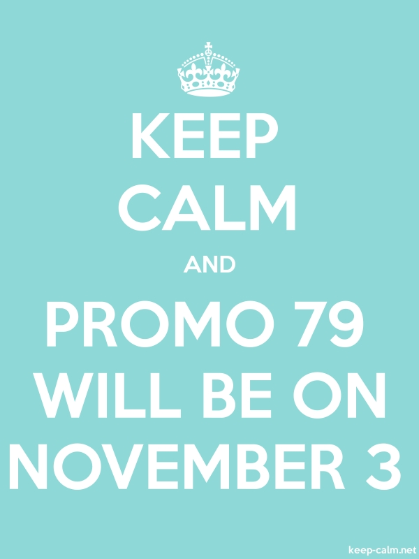 KEEP CALM AND PROMO 79 WILL BE ON NOVEMBER 3 - white/lightblue - Default (600x800)