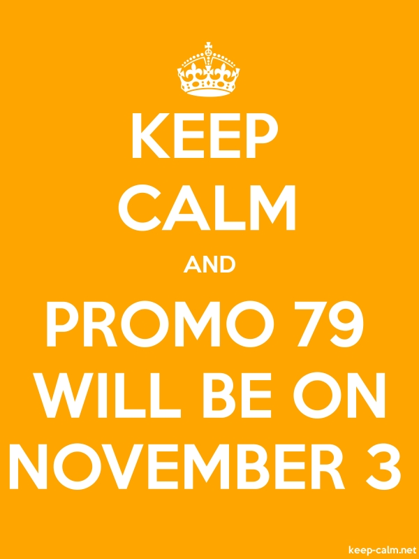 KEEP CALM AND PROMO 79 WILL BE ON NOVEMBER 3 - white/orange - Default (600x800)