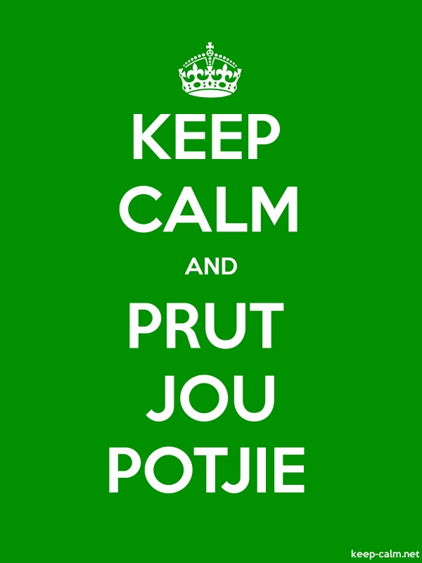 KEEP CALM AND PRUT JOU POTJIE - white/green - Default (600x800)