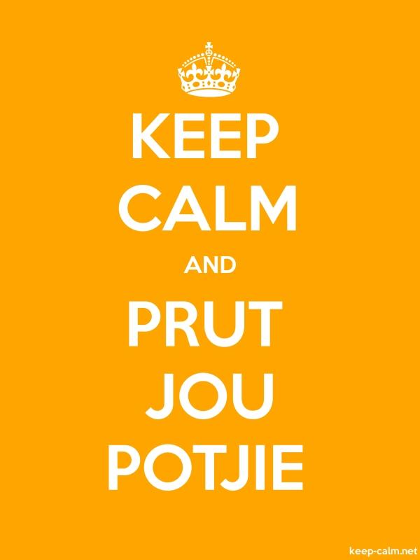 KEEP CALM AND PRUT JOU POTJIE - white/orange - Default (600x800)
