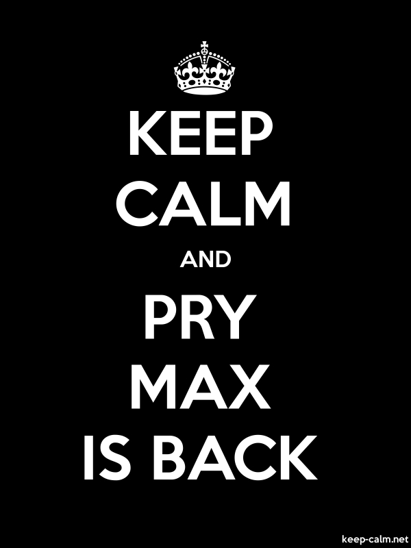 KEEP CALM AND PRY MAX IS BACK - white/black - Default (600x800)