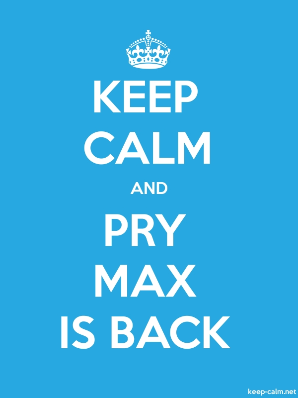 KEEP CALM AND PRY MAX IS BACK - white/blue - Default (600x800)