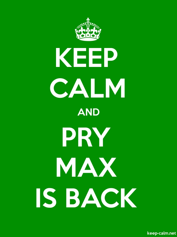 KEEP CALM AND PRY MAX IS BACK - white/green - Default (600x800)