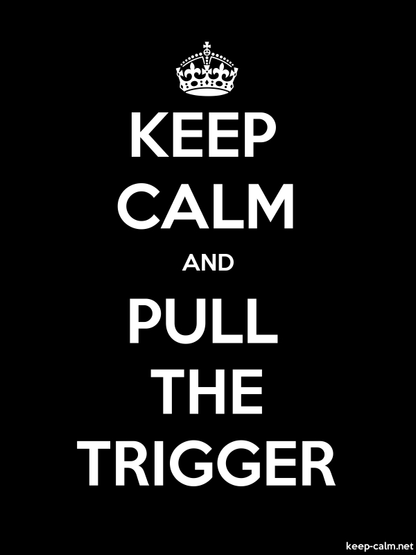 KEEP CALM AND PULL THE TRIGGER - white/black - Default (600x800)