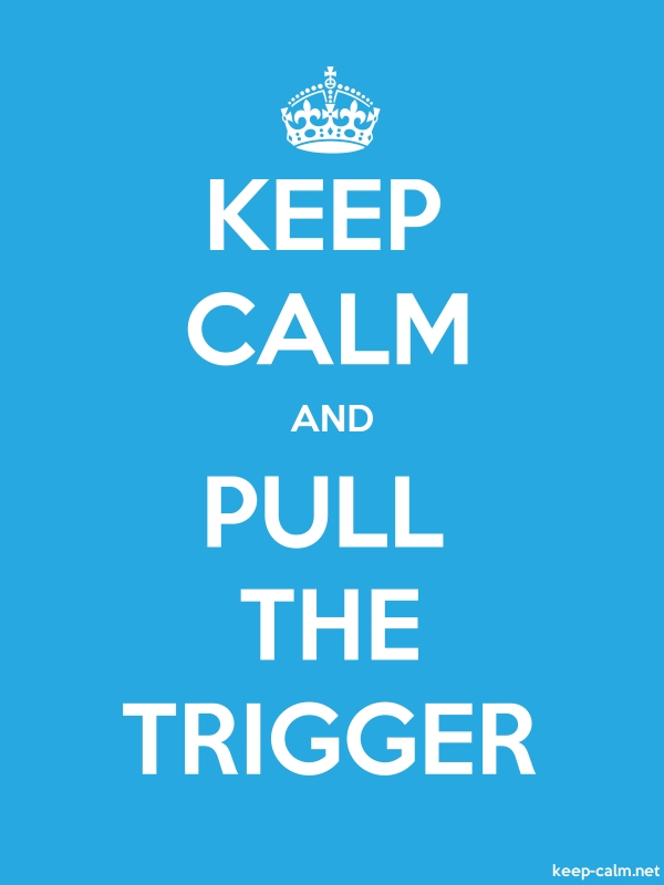 KEEP CALM AND PULL THE TRIGGER - white/blue - Default (600x800)
