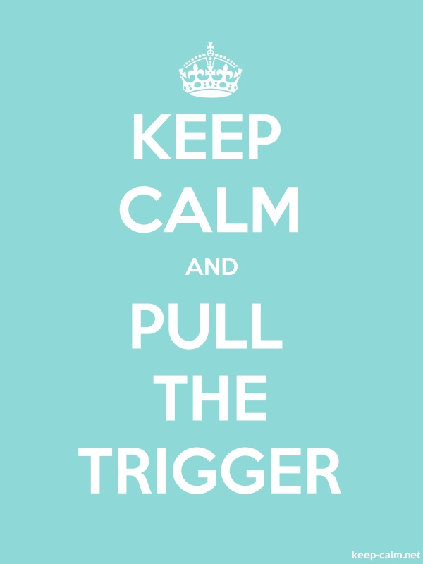 KEEP CALM AND PULL THE TRIGGER - white/lightblue - Default (600x800)