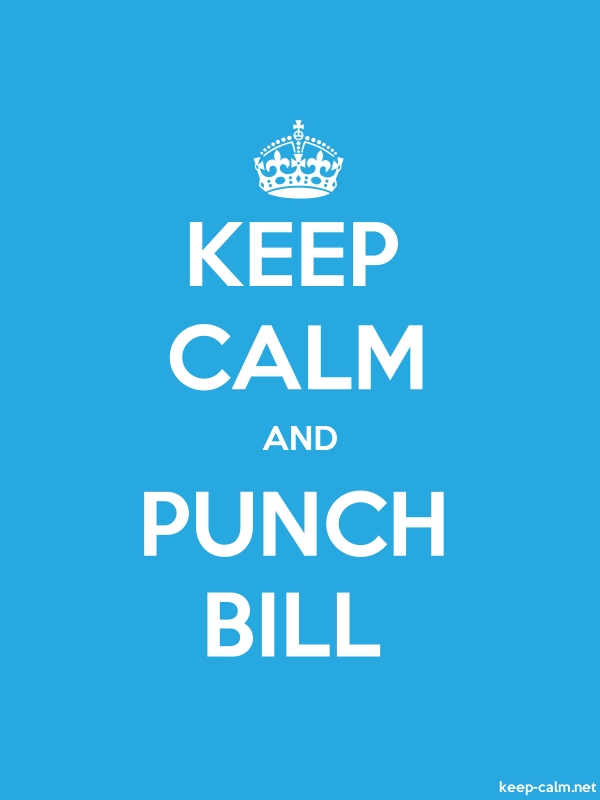 KEEP CALM AND PUNCH BILL - white/blue - Default (600x800)