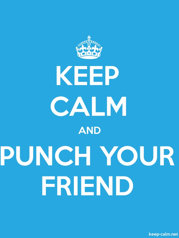 KEEP CALM AND PUNCH YOUR FRIEND - white/blue - Default (600x800)