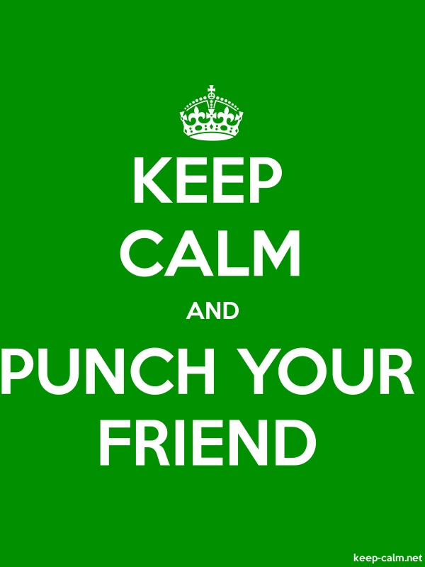KEEP CALM AND PUNCH YOUR FRIEND - white/green - Default (600x800)