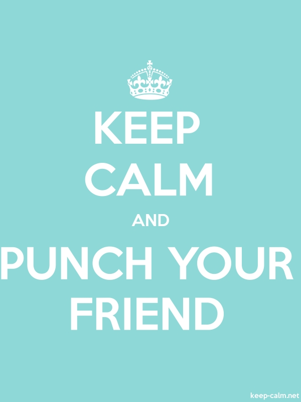 KEEP CALM AND PUNCH YOUR FRIEND - white/lightblue - Default (600x800)
