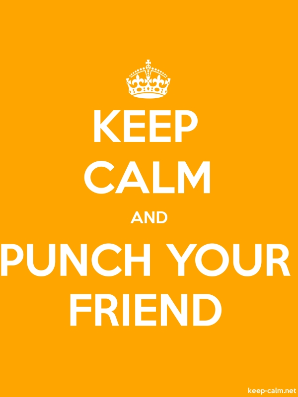 KEEP CALM AND PUNCH YOUR FRIEND - white/orange - Default (600x800)