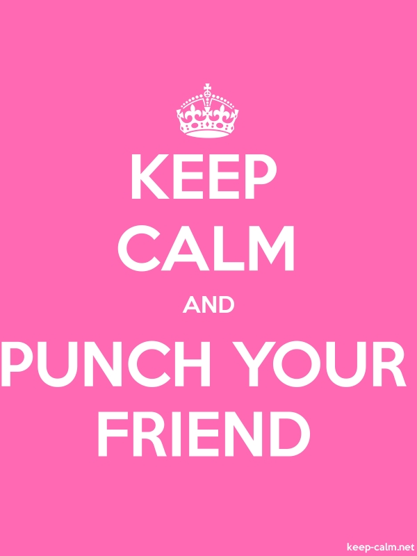 KEEP CALM AND PUNCH YOUR FRIEND - white/pink - Default (600x800)